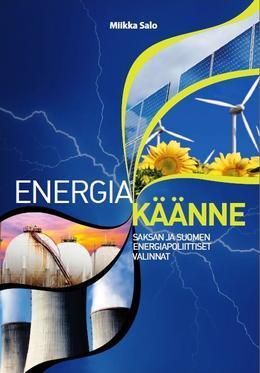 Energiakäänne -julkaisun kansikuvassa kuvataan erilaisia energiantuotantolaitoksia.